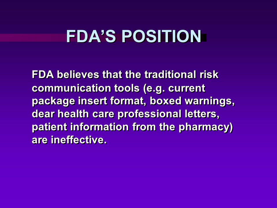 FDA'S POSITION FDA believes that the traditional risk communication tools (e.g.