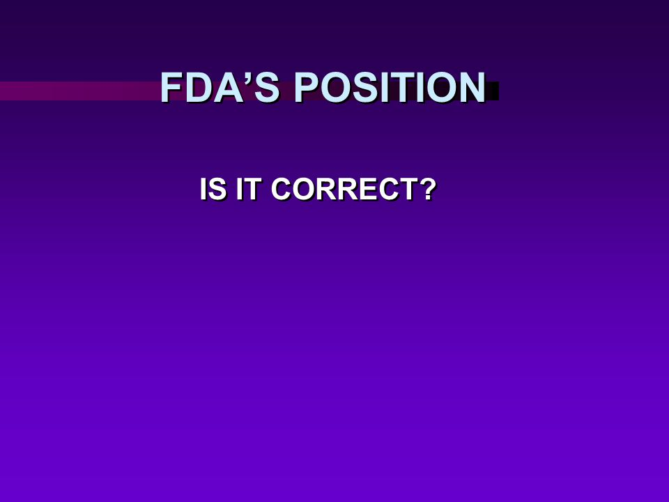 FDA'S POSITION IS IT CORRECT?