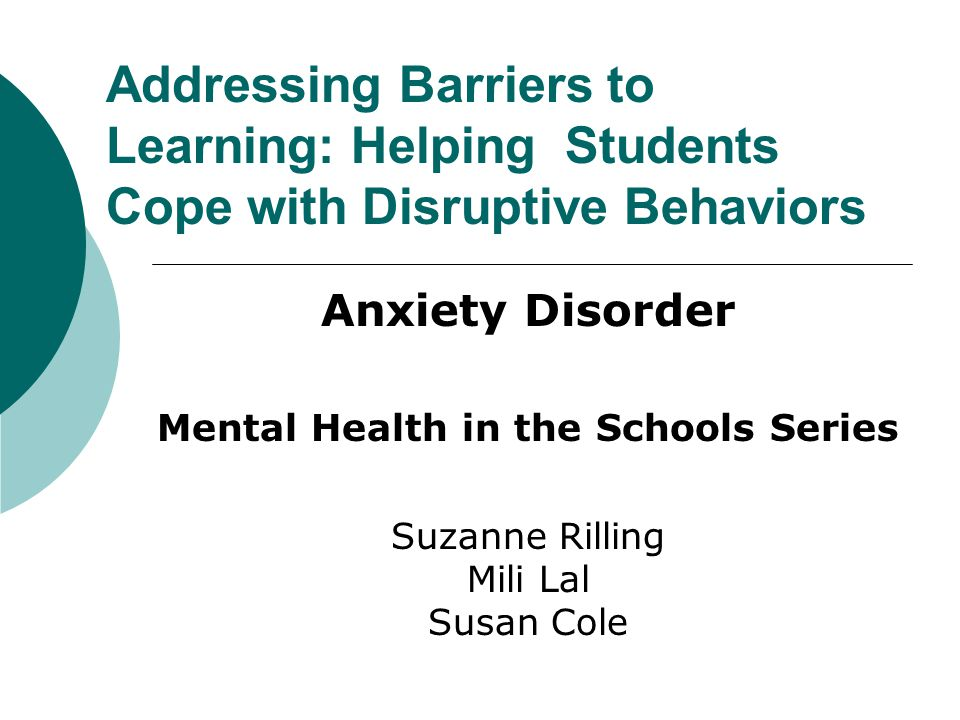 OBJECTIVES  Overview of Anxiety Disorder  Signs and Symptoms  Strategies/Interventions  Classroom Accommodations  Developing a Plan  Case Study