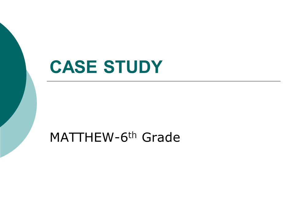 CASE STUDY MATTHEW-6 th Grade