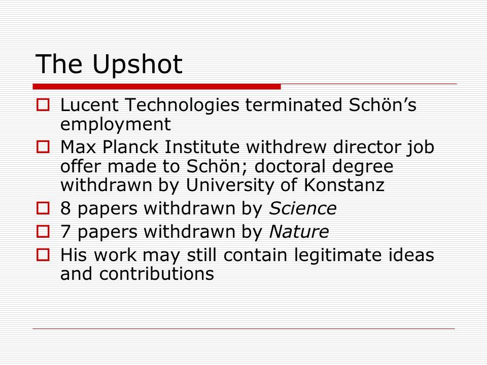 The Upshot  Lucent Technologies terminated Schön's employment  Max Planck Institute withdrew director job offer made to Schön; doctoral degree withd