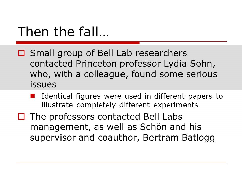 Then the fall…  Small group of Bell Lab researchers contacted Princeton professor Lydia Sohn, who, with a colleague, found some serious issues Identi