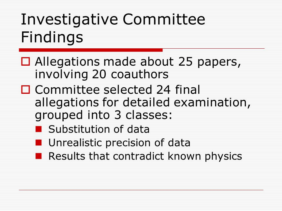 Investigative Committee Findings  Allegations made about 25 papers, involving 20 coauthors  Committee selected 24 final allegations for detailed exa