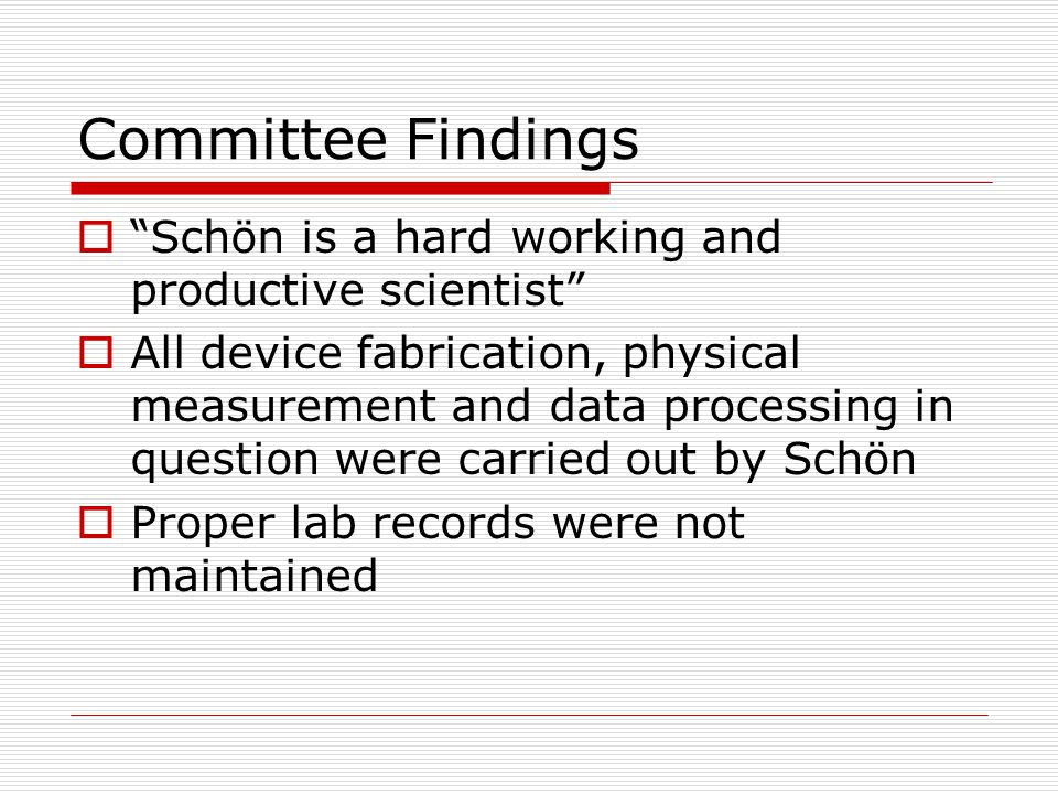 """Committee Findings  """"Schön is a hard working and productive scientist""""  All device fabrication, physical measurement and data processing in question"""