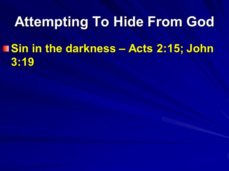 Attempting To Hide From God Sin in the darkness – Acts 2:15; John 3:19