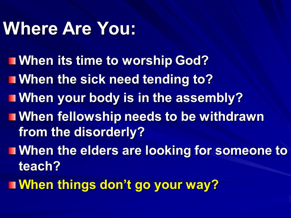 Where Are You: When its time to worship God. When the sick need tending to.