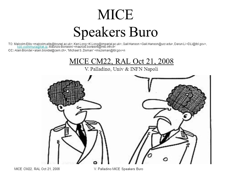 MICE CM22, RAL Oct 21, 2008V. Palladino MICE Speakers Buro MICE Speakers Buro MICE CM22, RAL Oct 21, 2008 V. Palladino, Univ & INFN Napoli TO: Malcolm
