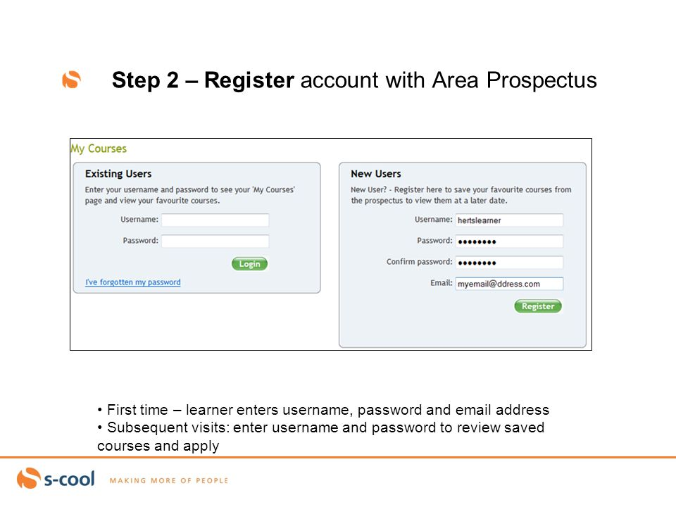 Step 2 – Register account with Area Prospectus First time – learner enters username, password and email address Subsequent visits: enter username and password to review saved courses and apply