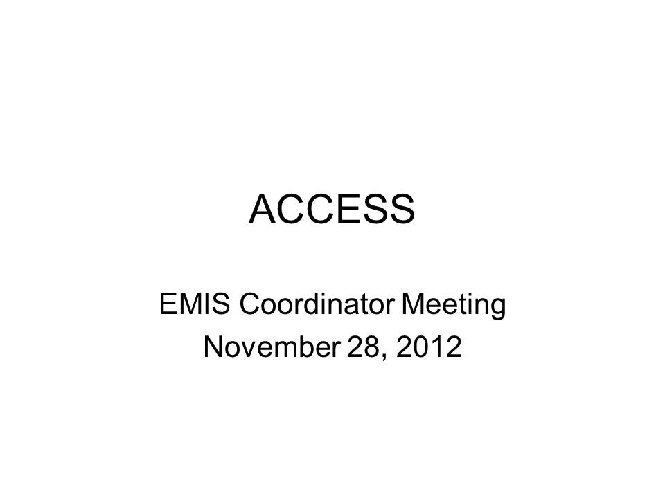 ACCESS EMIS Coordinator Meeting November 28, 2012