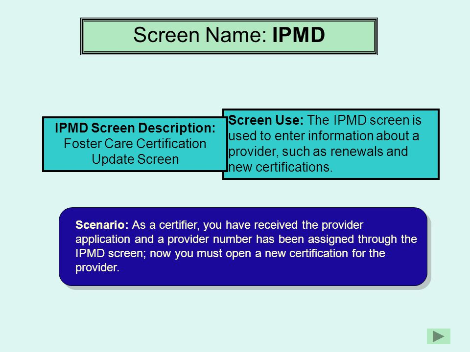 Screen Name: IPMD Screen Use: The IPMD screen is used to enter information about a provider, such as renewals and new certifications. IPMD Screen Desc
