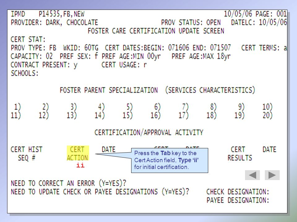 Press the Tab key to the Cert Action field, Type 'ii' for initial certification. ii