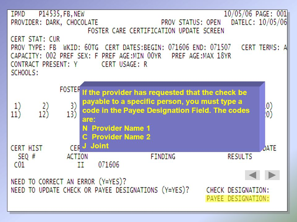 If the provider has requested that the check be payable to a specific person, you must type a code in the Payee Designation Field. The codes are: N Pr