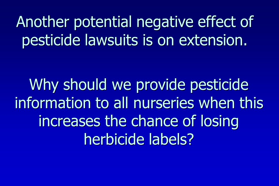 Another potential negative effect of pesticide lawsuits is on extension.