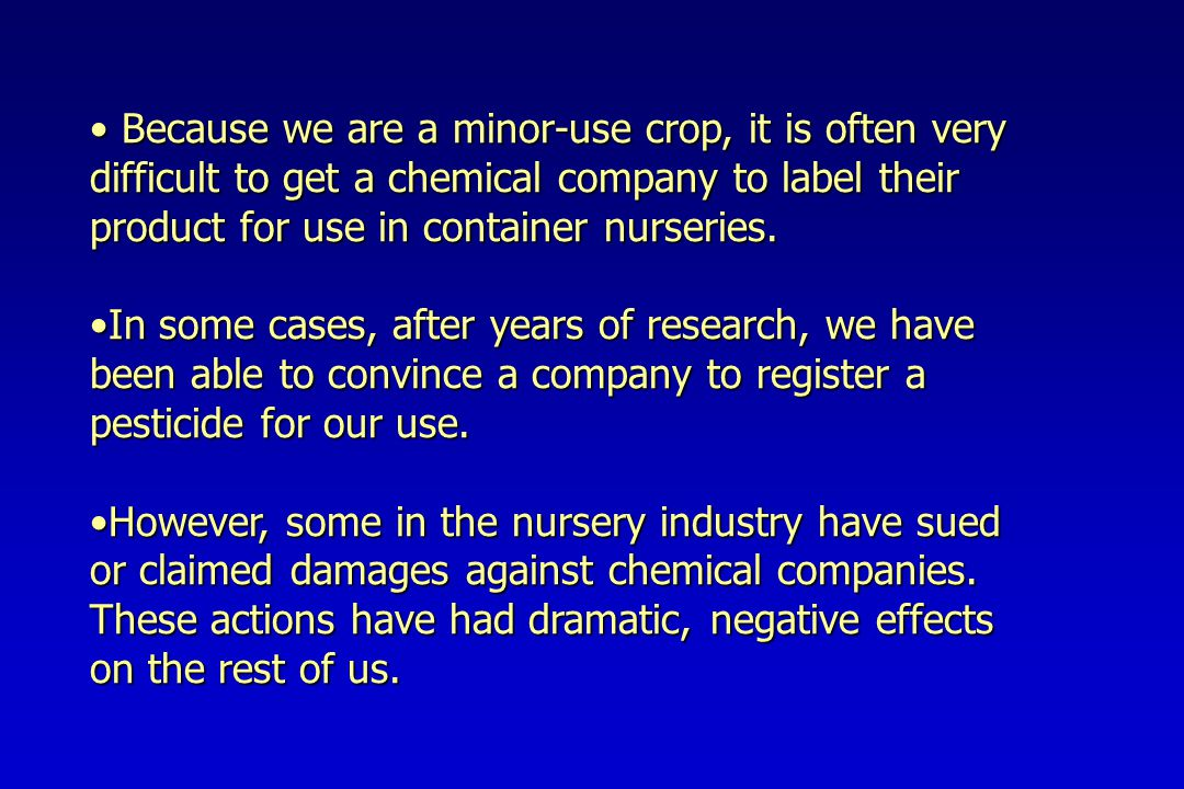 Because we are a minor-use crop, it is often very difficult to get a chemical company to label their product for use in container nurseries.