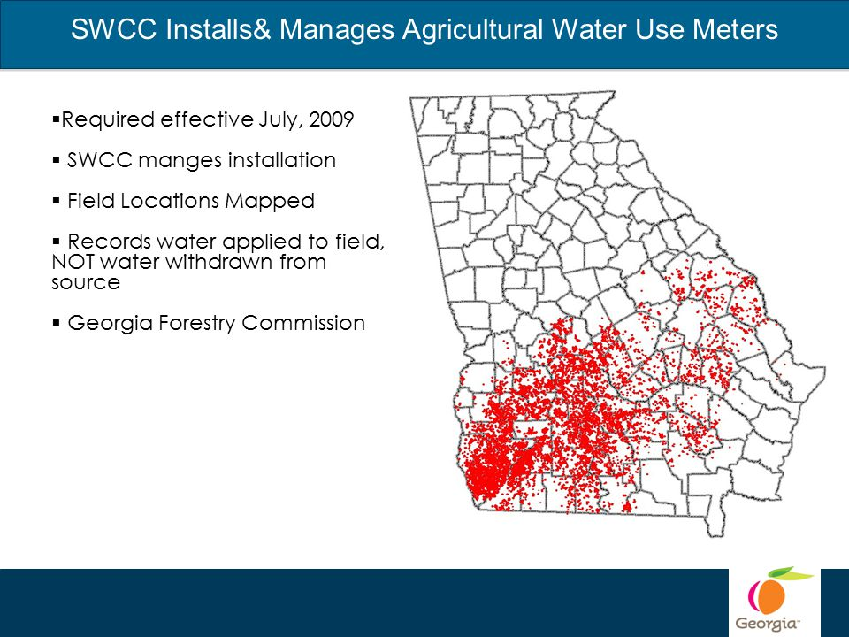 SWCC Installs& Manages Agricultural Water Use Meters  Required effective July, 2009  SWCC manges installation  Field Locations Mapped  Records water applied to field, NOT water withdrawn from source  Georgia Forestry Commission