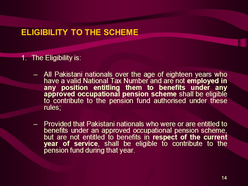 14 ELIGIBILITY TO THE SCHEME 1.The Eligibility is: –All Pakistani nationals over the age of eighteen years who have a valid National Tax Number and ar