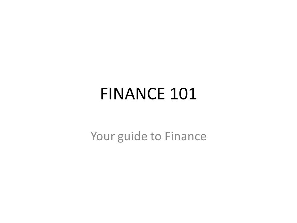 FINANCE 101 Your guide to Finance