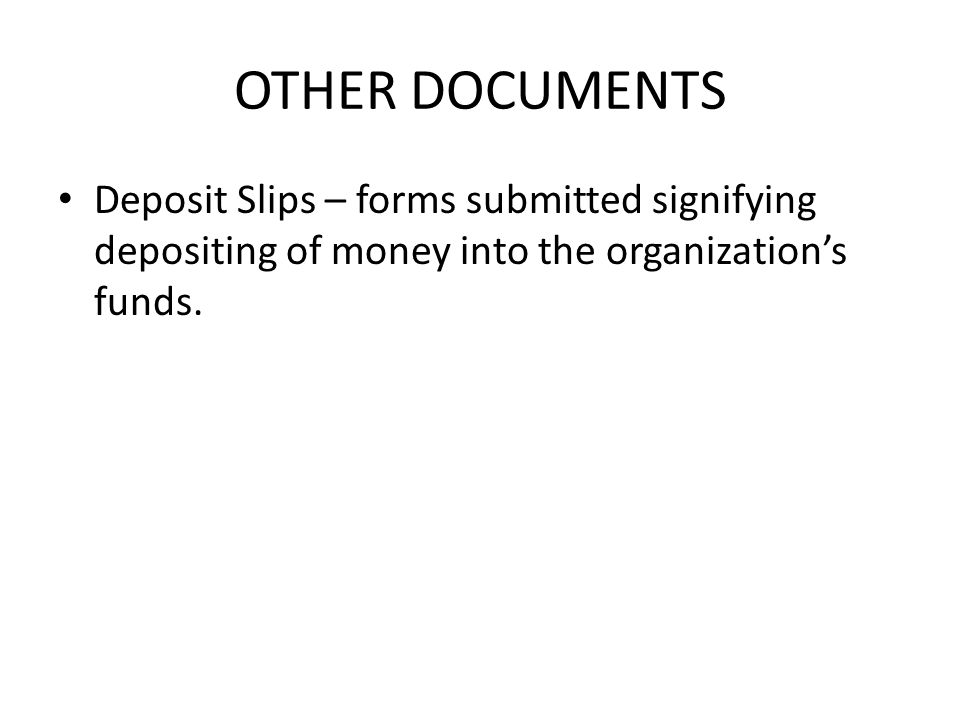 OTHER DOCUMENTS Deposit Slips – forms submitted signifying depositing of money into the organization's funds.