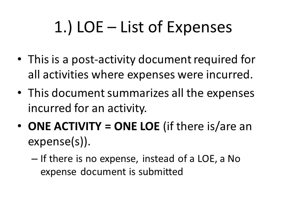 1.) LOE – List of Expenses This is a post-activity document required for all activities where expenses were incurred.