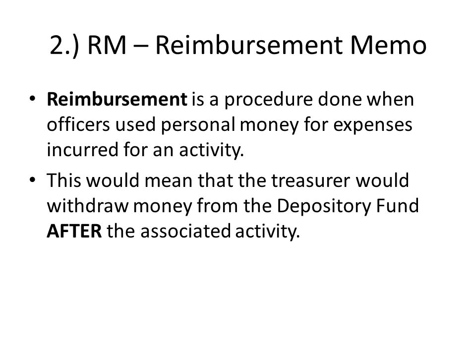 2.) RM – Reimbursement Memo Reimbursement is a procedure done when officers used personal money for expenses incurred for an activity.