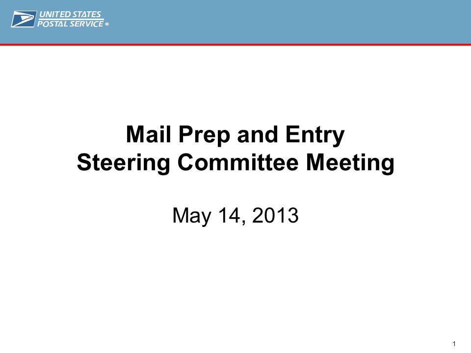 ® 1 Mail Prep and Entry Steering Committee Meeting May 14, 2013