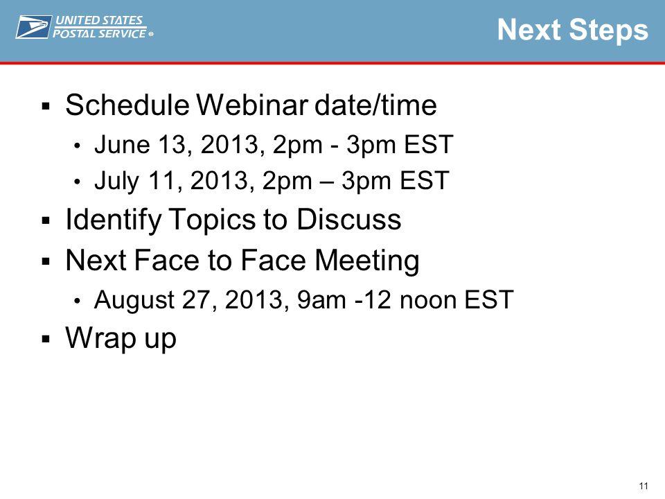 ® 11 Next Steps  Schedule Webinar date/time June 13, 2013, 2pm - 3pm EST July 11, 2013, 2pm – 3pm EST  Identify Topics to Discuss  Next Face to Face Meeting August 27, 2013, 9am -12 noon EST  Wrap up