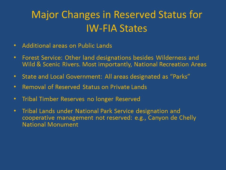 Major Changes in Reserved Status for IW-FIA States Additional areas on Public Lands Forest Service: Other land designations besides Wilderness and Wild & Scenic Rivers.