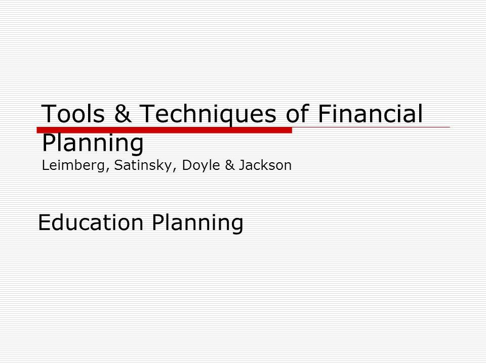 Tools & Techniques of Financial Planning Leimberg, Satinsky, Doyle & Jackson Education Planning