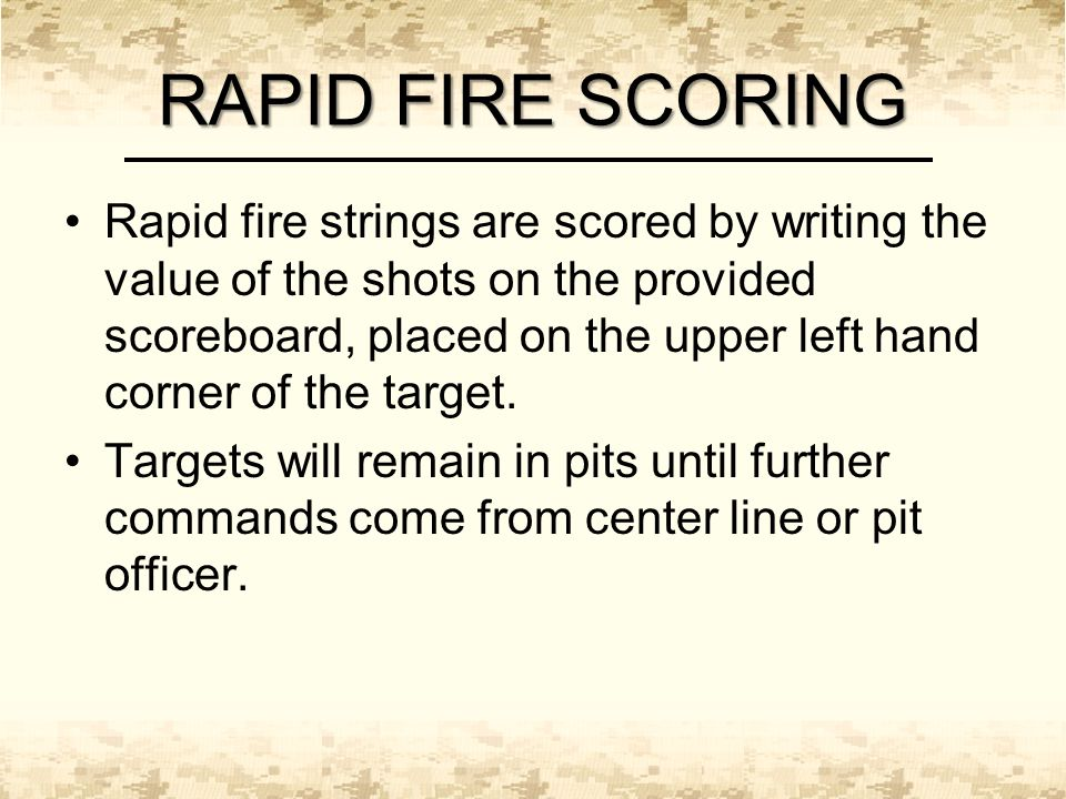 RAPID FIRE SCORING Rapid fire strings are scored by writing the value of the shots on the provided scoreboard, placed on the upper left hand corner of the target.