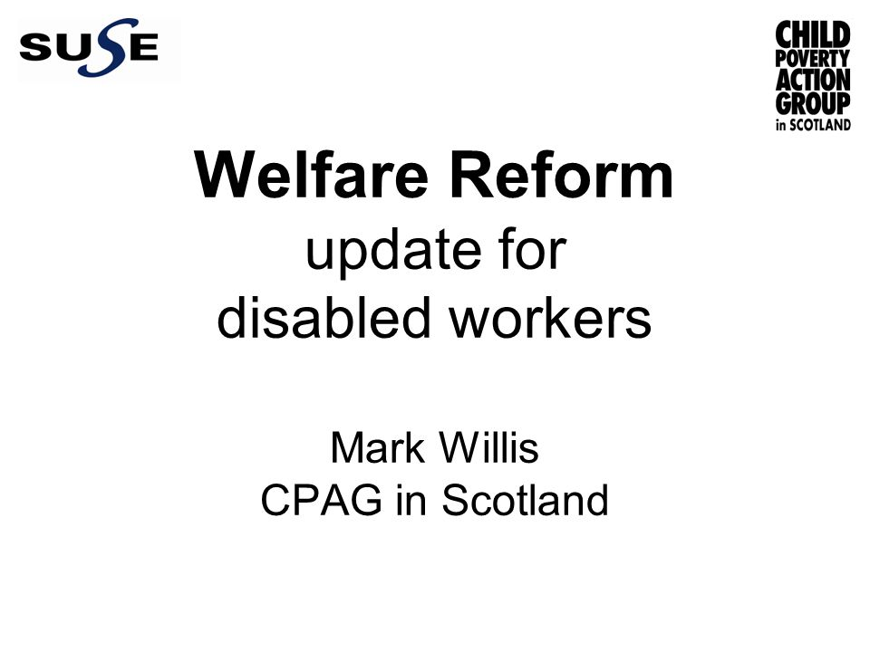 Welfare Reform update for disabled workers Mark Willis CPAG in Scotland
