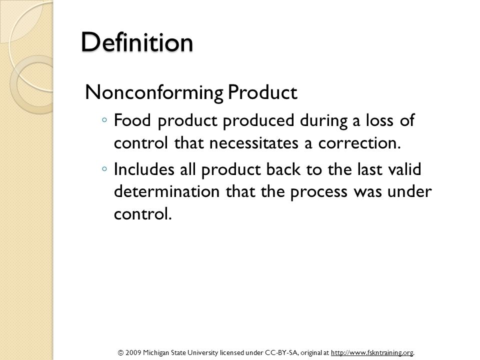 © 2009 Michigan State University licensed under CC-BY-SA, original at http://www.fskntraining.org. Definition Nonconforming Product ◦ Food product pro