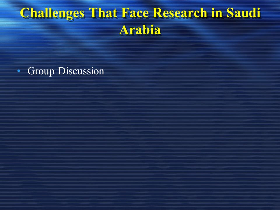Challenges That Face Research in Saudi Arabia Group Discussion