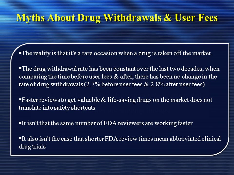 Myths About Drug Withdrawals & User Fees  The reality is that it s a rare occasion when a drug is taken off the market.