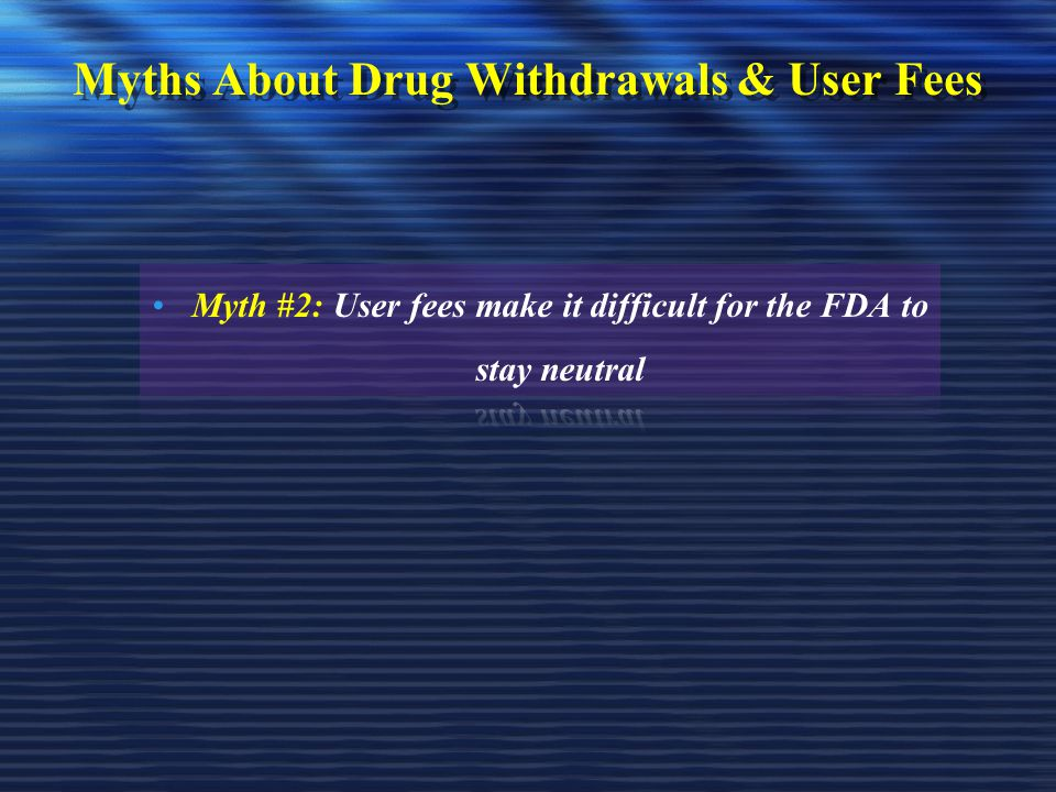 Myths About Drug Withdrawals & User Fees