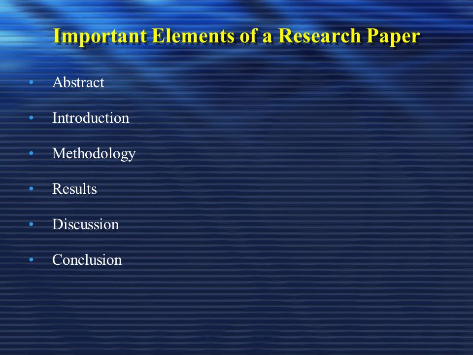 Important Elements of a Research Paper Abstract Introduction Methodology Results Discussion Conclusion