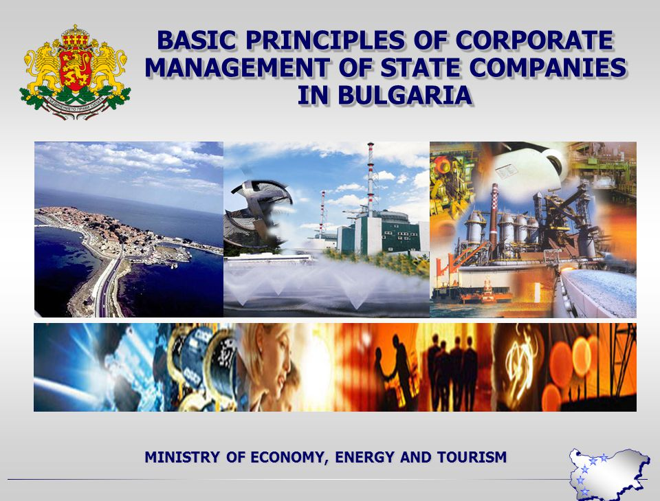 BASIC PRINCIPLES OF CORPORATE MANAGEMENT OF STATE COMPANIES IN BULGARIA MINISTRY OF ECONOMY, ENERGY AND TOURISM