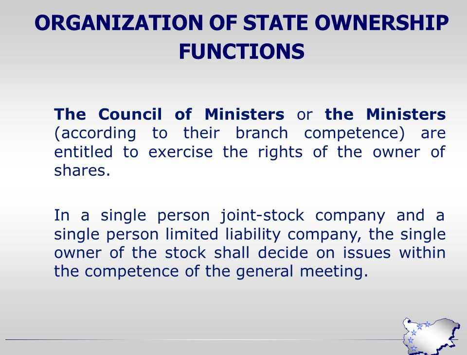 The Council of Ministers or the Ministers (according to their branch competence) are entitled to exercise the rights of the owner of shares.