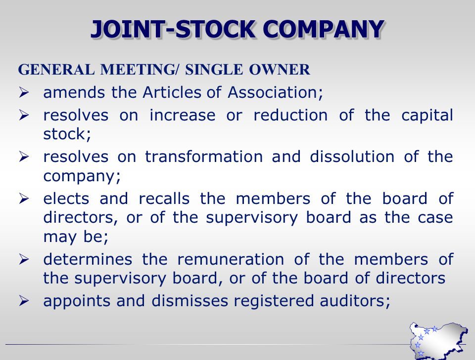 JOINT-STOCK COMPANY GENERAL MEETING/ SINGLE OWNER  amends the Articles of Association;  resolves on increase or reduction of the capital stock;  resolves on transformation and dissolution of the company;  elects and recalls the members of the board of directors, or of the supervisory board as the case may be;  determines the remuneration of the members of the supervisory board, or of the board of directors  appoints and dismisses registered auditors;