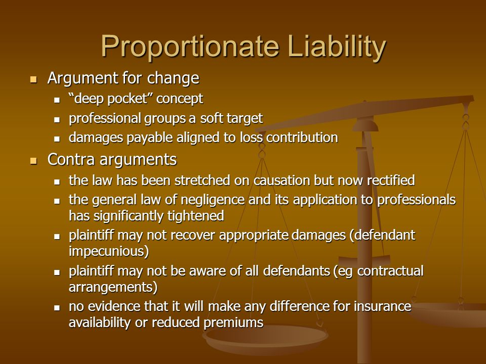 "Proportionate Liability Argument for change Argument for change ""deep pocket"" concept ""deep pocket"" concept professional groups a soft target professi"