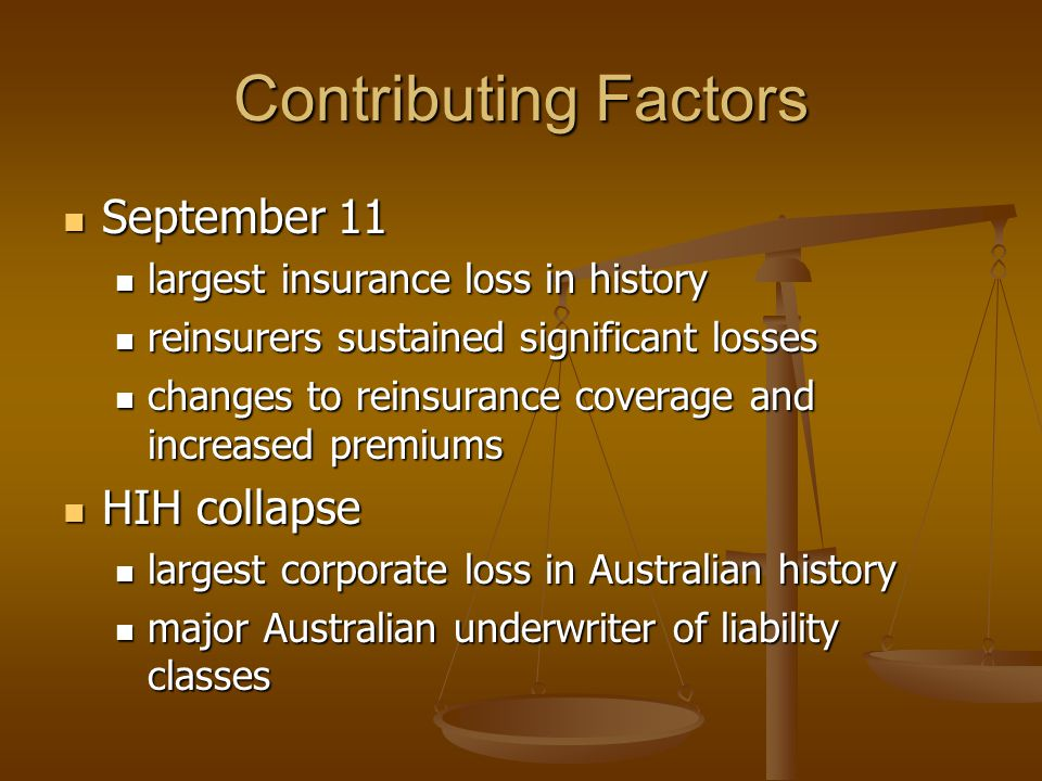 Contributing Factors September 11 September 11 largest insurance loss in history largest insurance loss in history reinsurers sustained significant lo