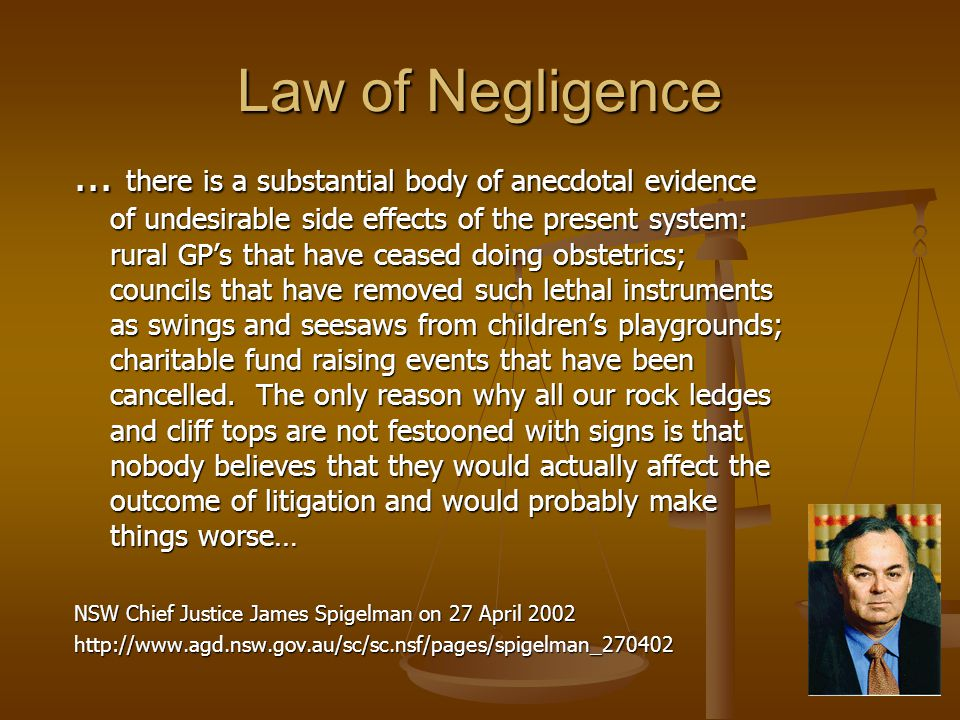Law of Negligence... there is a substantial body of anecdotal evidence of undesirable side effects of the present system: rural GP's that have ceased