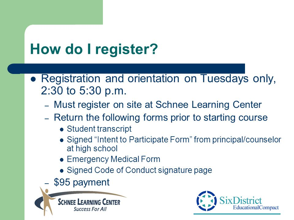 How do I register? Registration and orientation on Tuesdays only, 2:30 to 5:30 p.m. – Must register on site at Schnee Learning Center – Return the fol