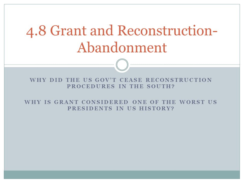 WHY DID THE US GOV'T CEASE RECONSTRUCTION PROCEDURES IN THE SOUTH.