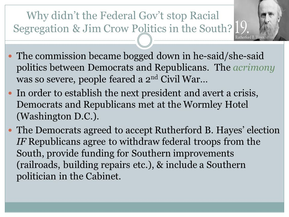 Why didn't the Federal Gov't stop Racial Segregation & Jim Crow Politics in the South? The commission became bogged down in he-said/she-said politics
