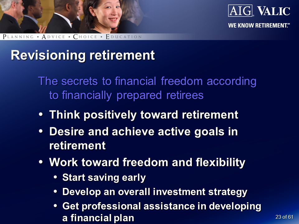 23 of 61 Revisioning retirement The secrets to financial freedom according to financially prepared retirees  Think positively toward retirement  Des