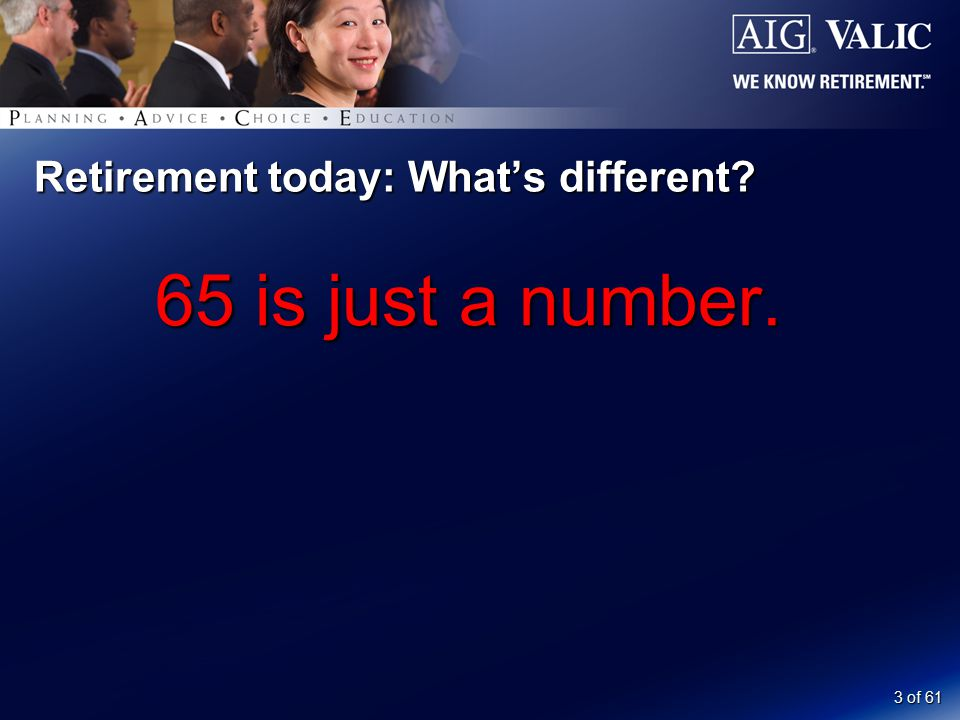 3 of 61 Retirement today: What's different 65 is just a number.