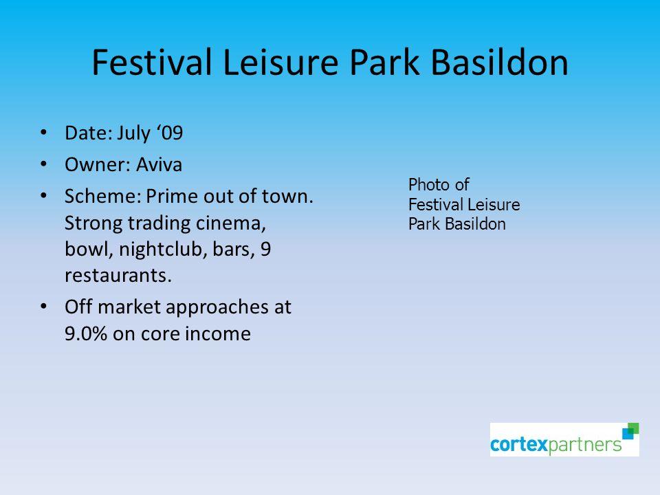 Festival Leisure Park Basildon Date: July '09 Owner: Aviva Scheme: Prime out of town.