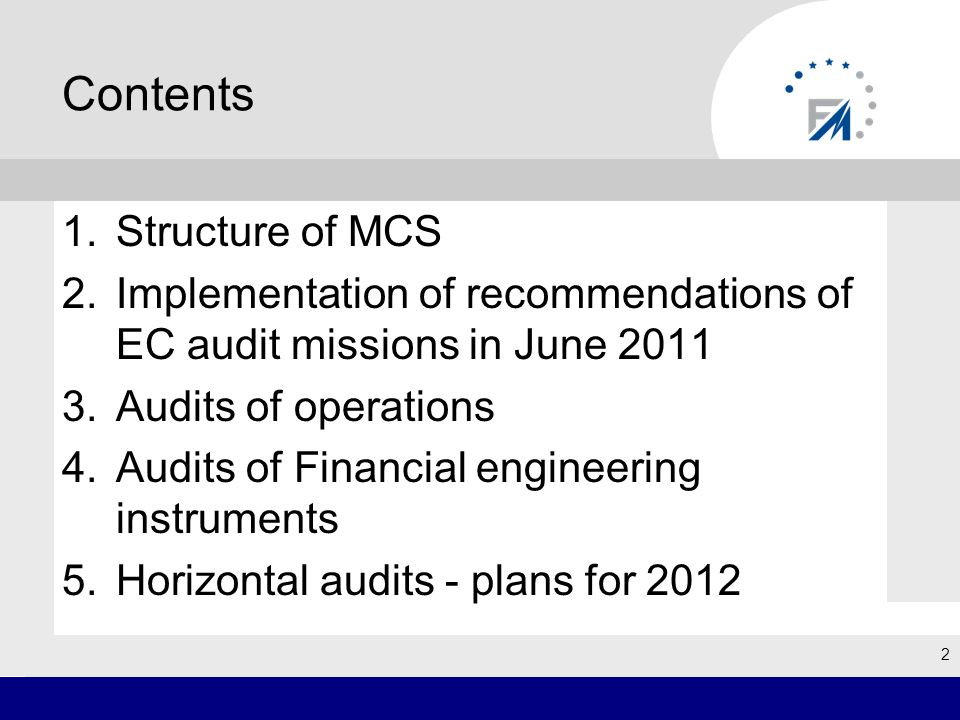Contents 1.Structure of MCS 2.Implementation of recommendations of EC audit missions in June 2011 3.Audits of operations 4.Audits of Financial engineering instruments 5.Horizontal audits - plans for 2012 2