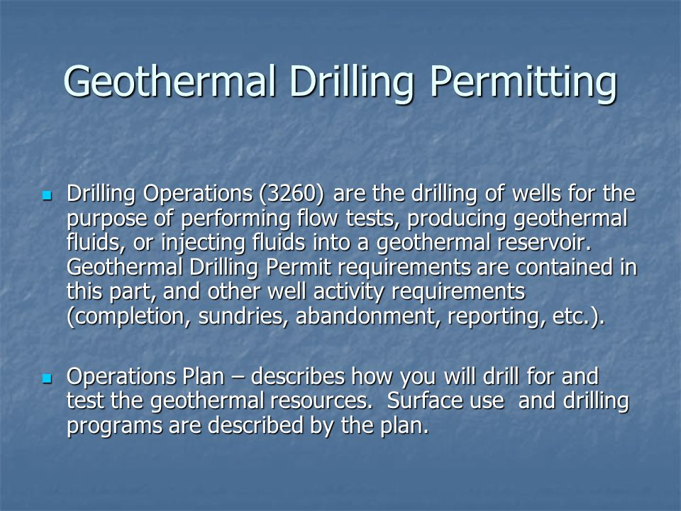 Geothermal Drilling Permitting Drilling Operations (3260) are the drilling of wells for the purpose of performing flow tests, producing geothermal fluids, or injecting fluids into a geothermal reservoir.