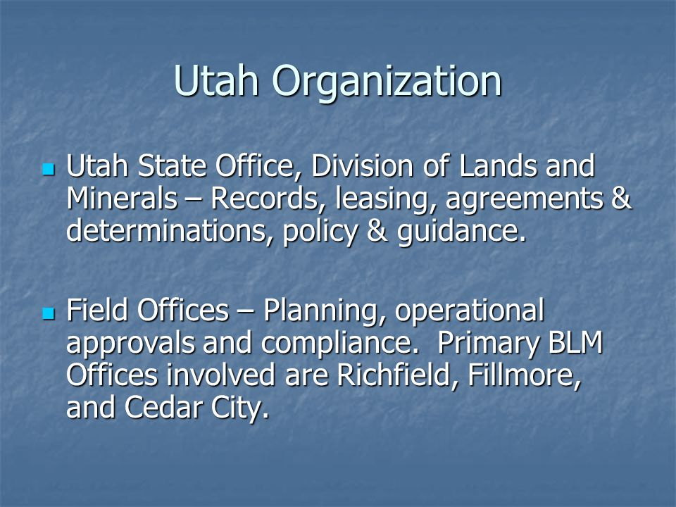 Utah Organization Utah State Office, Division of Lands and Minerals – Records, leasing, agreements & determinations, policy & guidance.